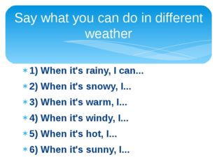1) When it's rainy, I can... 2) When it's snowy, I... 3) When it's warm, I...
