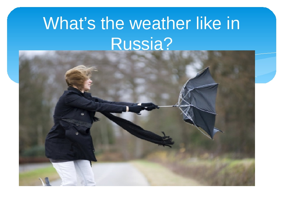 What's the weather like in Russia?