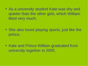 As a university student Kate was shy and quieter than the other girls, which