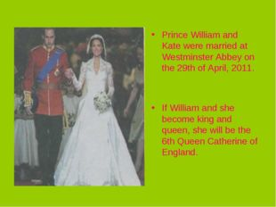 Prince William and Kate were married at Westminster Abbey on the 29th of Apri