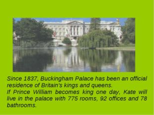 Since 1837, Buckingham Palace has been an official residence of Britain's ki