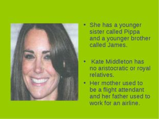 She has a younger sister called Pippa and a younger brother called James. Kat