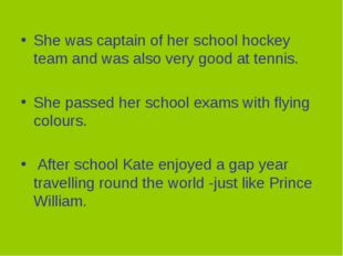 She was captain of her school hockey team and was also very good at tennis. S