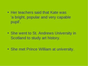 Her teachers said that Kate was 'a bright, popular and very capable pupil'. S