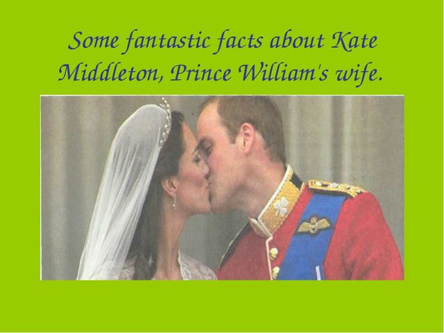 Some fantastic facts about Kate Middleton, Prince William's wife.