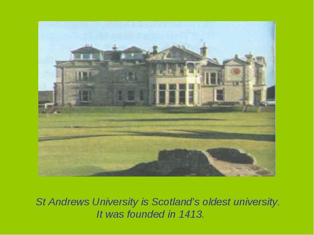 St Andrews University is Scotland's oldest university. It was founded in 1413.