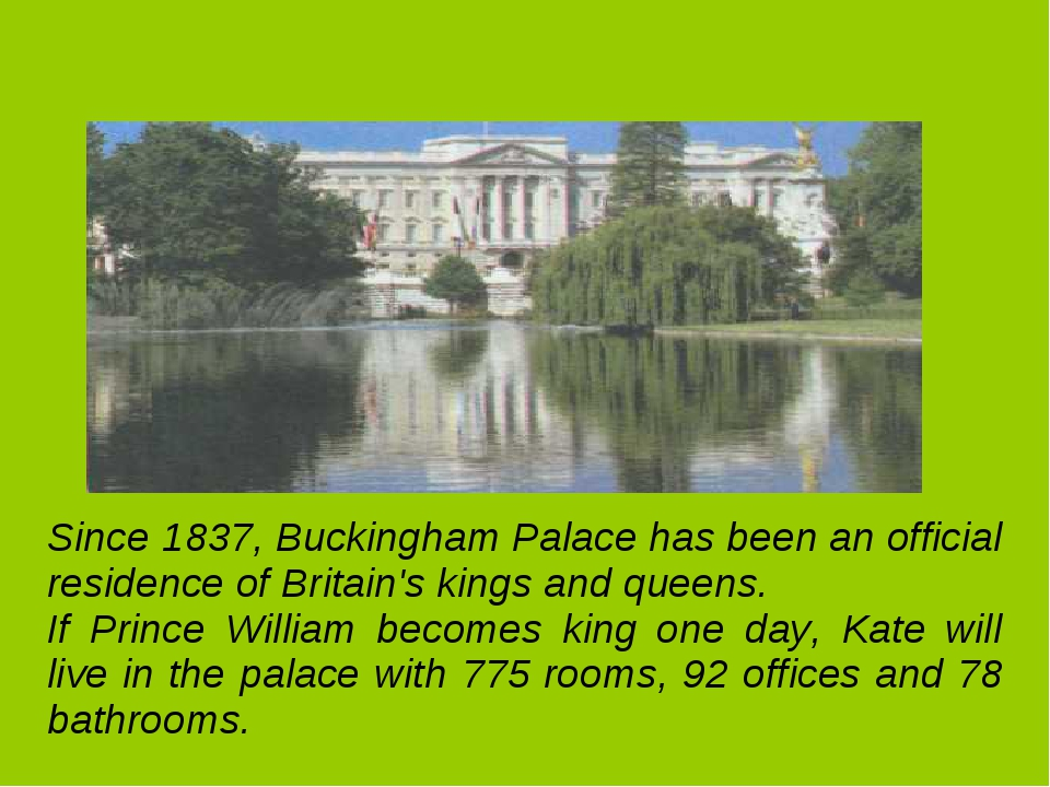 Since 1837, Buckingham Palace has been an official residence of Britain's ki...