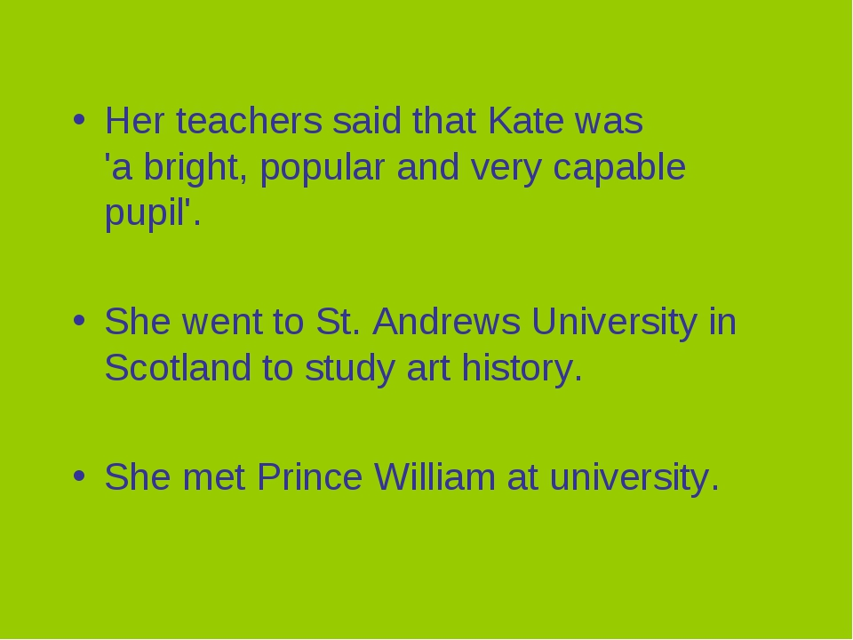 Her teachers said that Kate was 'a bright, popular and very capable pupil'. S...