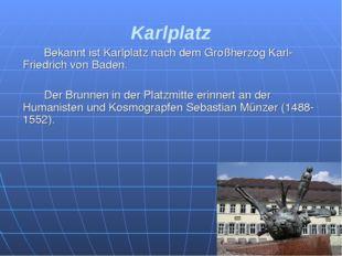 Karlplatz Bekannt ist Karlplatz nach dem Großherzog Karl-Friedrich von Bade