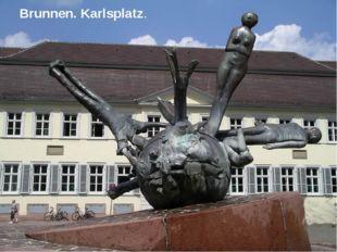Brunnen. Karlsplatz.