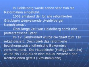 In Heidelberg wurde schon sehr früh die Reformation eingeführt. 1563 entsta