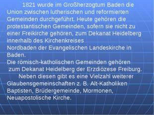 1821 wurde im Großherzogtum Baden die Union zwischen lutherischen und reform