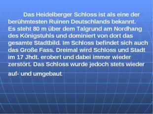Das Heidelberger Schloss ist als eine der berühmtesten Ruinen Deutschlands b