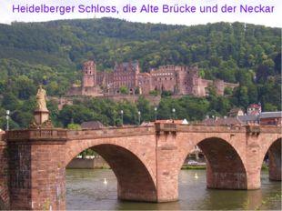 Heidelberger Schloss, die Alte Brücke und der Neckar