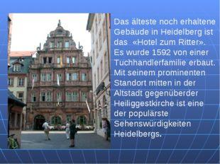 Das älteste noch erhaltene Gebäude in Heidelberg ist das «Hotel zum Ritter».