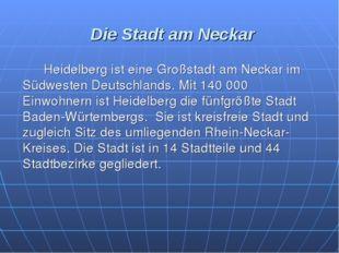 Die Stadt am Neckar Heidelberg ist eine Großstadt am Neckar im Südwesten De