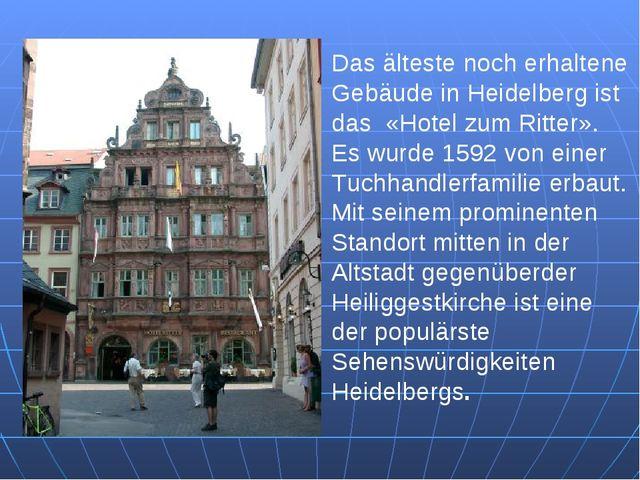 Das älteste noch erhaltene Gebäude in Heidelberg ist das «Hotel zum Ritter»....