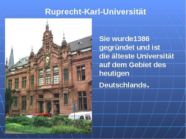 Ruprecht-Karl-Universität Sie wurde1386 gegründet und ist die älteste Univer...