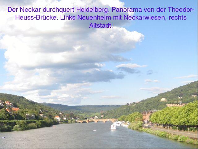Der Neckar durchquert Heidelberg. Panorama von der Theodor-Heuss-Brücke. Link...