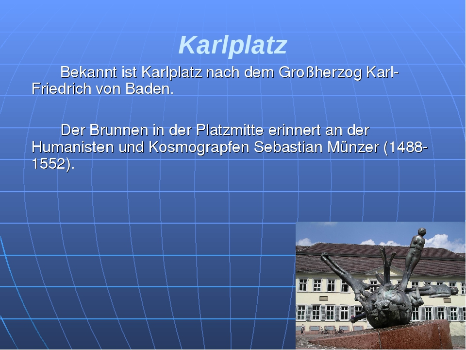 Karlplatz Bekannt ist Karlplatz nach dem Großherzog Karl-Friedrich von Bade...