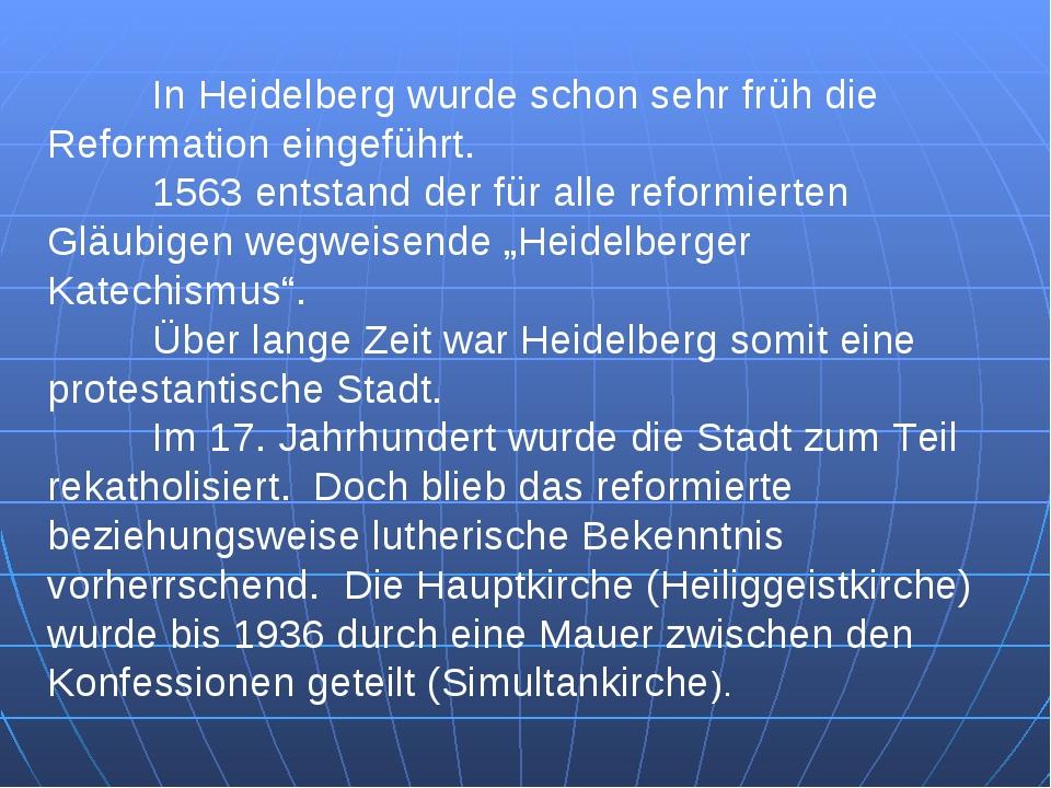 In Heidelberg wurde schon sehr früh die Reformation eingeführt. 1563 entsta...