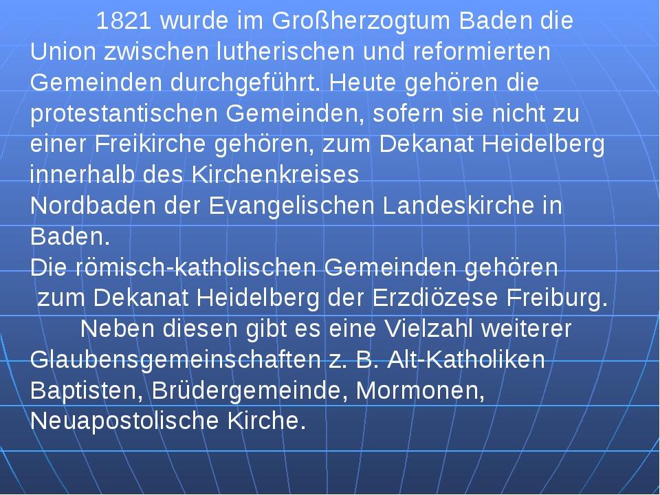 1821 wurde im Großherzogtum Baden die Union zwischen lutherischen und reform...