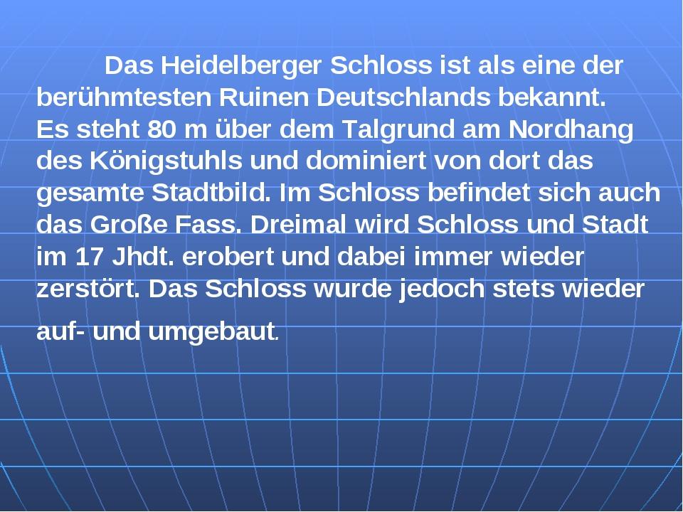 Das Heidelberger Schloss ist als eine der berühmtesten Ruinen Deutschlands b...