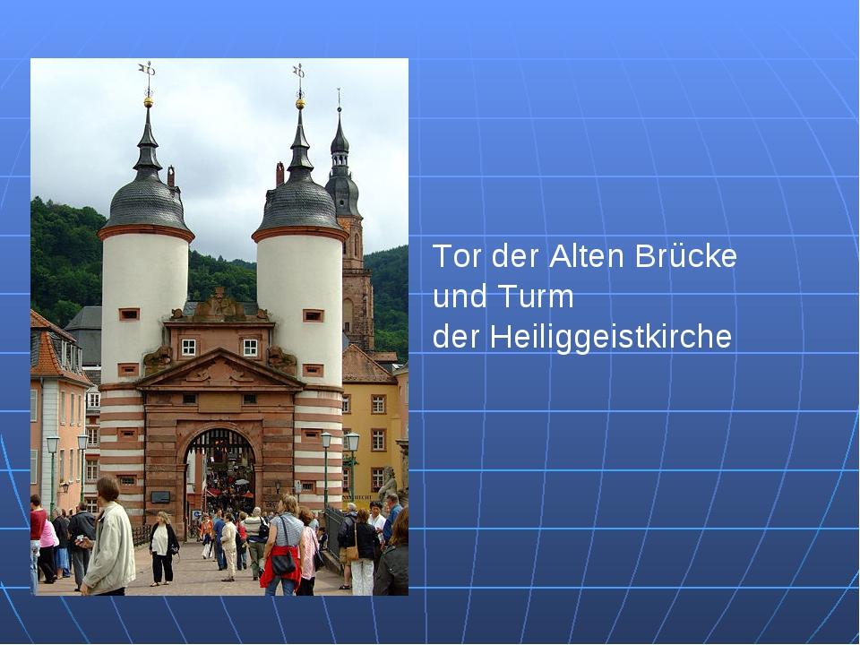 Tor der Alten Brücke und Turm der Heiliggeistkirche