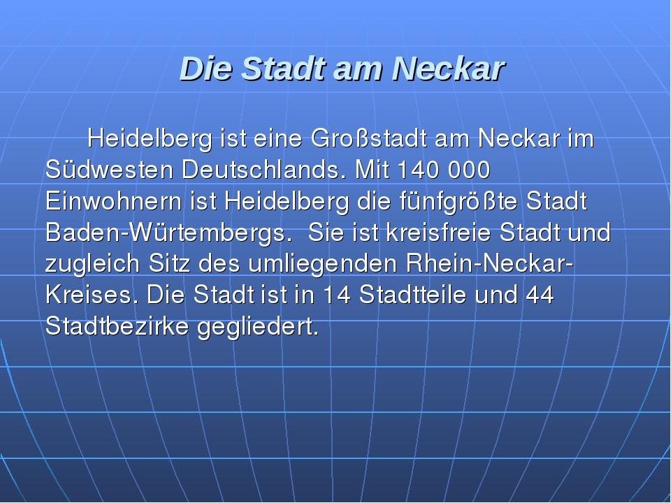 Die Stadt am Neckar Heidelberg ist eine Großstadt am Neckar im Südwesten De...