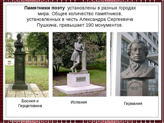 Памятники поэтуустановлены в разных городах мира. Общее количество памятник...