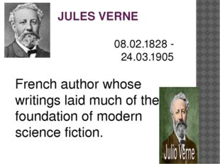 JULES VERNE 08.02.1828 - 24.03.1905 French author whose writings laid much of