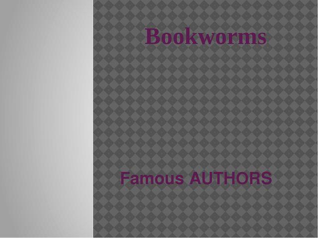Bookworms Famous AUTHORS