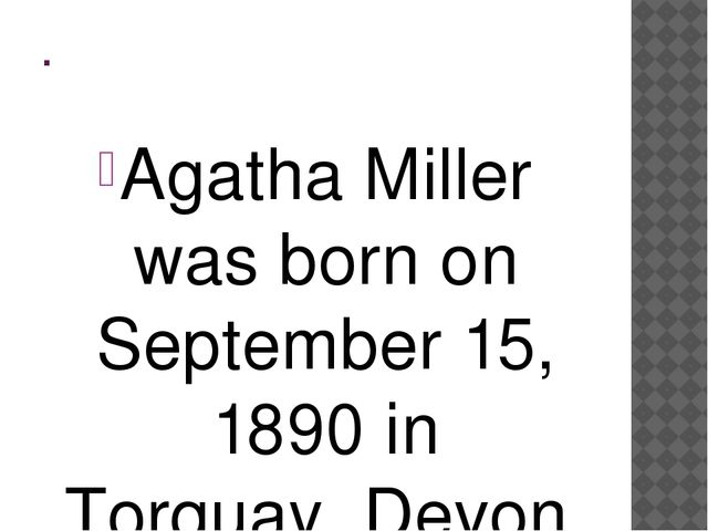 . Agatha Miller was born on September 15, 1890 in Torquay, Devon, in the Sout...