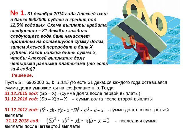 № 1. 31 декабря 2014 года Алексей взял в банке 6902000 рублей в кредит под 12...