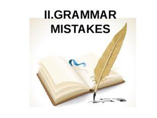 II.GRAMMAR MISTAKES