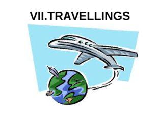 VII.TRAVELLINGS