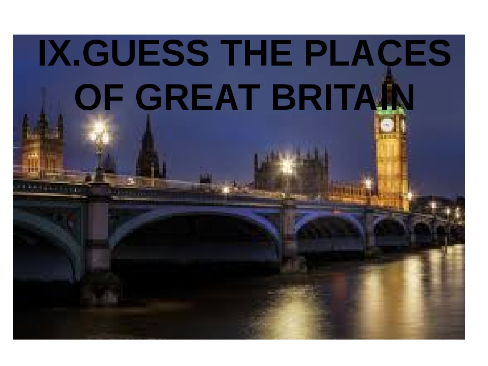 IX.GUESS THE PLACES OF GREAT BRITAIN