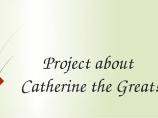 Project about Catherine the Great!