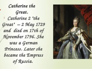 """Catherine the Great. Catherine 2 """"the Great"""" – 2 May 1729 and died on 17th of"""