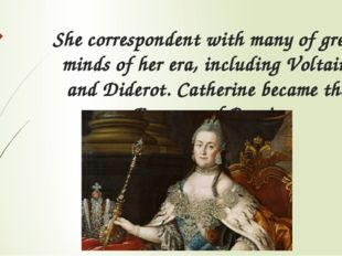 She correspondent with many of great minds of her era, including Voltaire and