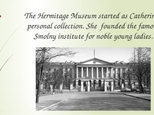 The Hermitage Museum started as Catherine's personal collection. She founded