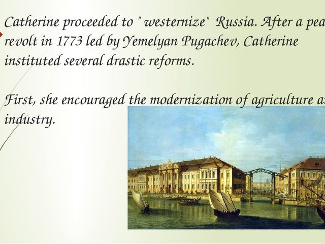"""Catherine proceeded to """" westernize"""" Russia. After a peasant revolt in 1773 l..."""