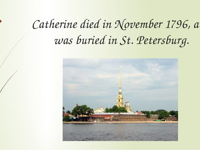 Catherine died in November 1796, and was buried in St. Petersburg.