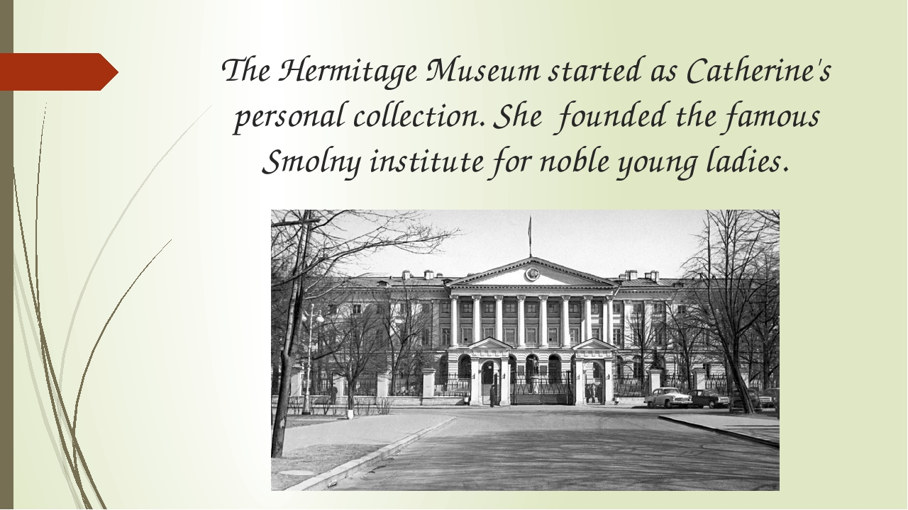The Hermitage Museum started as Catherine's personal collection. She founded...