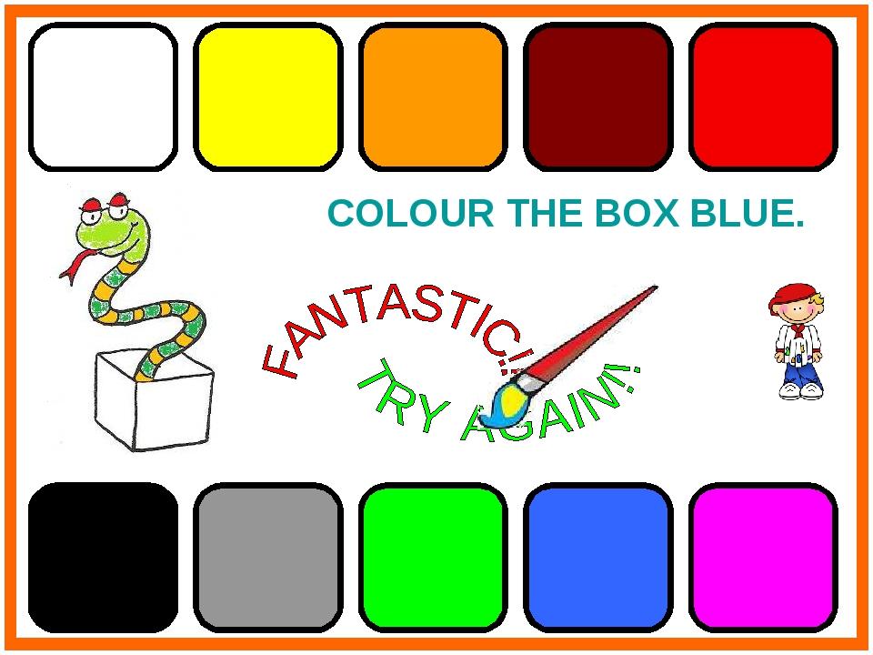 COLOUR THE BOX BLUE.