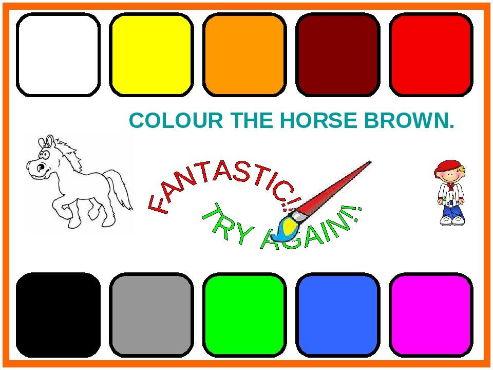 COLOUR THE HORSE BROWN.