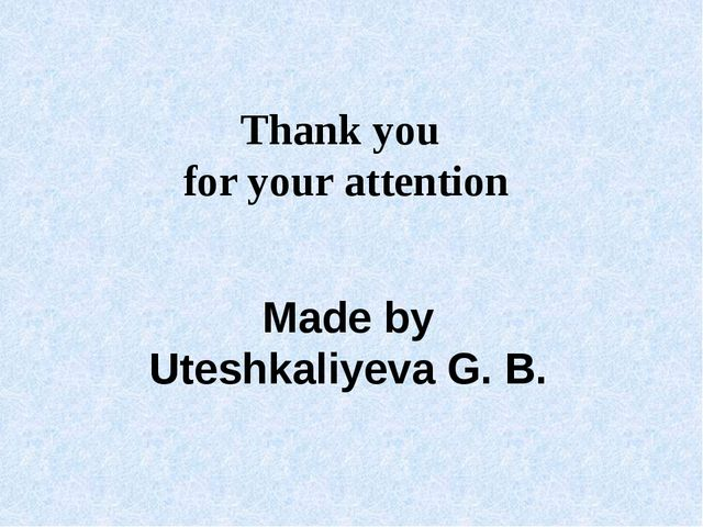 Thank you for your attention Made by Uteshkaliyeva G. B.