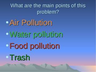What are the main points of this problem? Air Pollution Water pollution Food