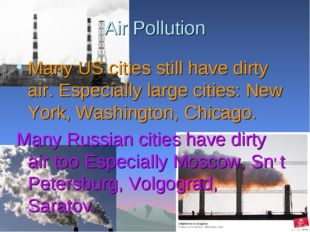 Air Pollution Many US cities still have dirty air. Especially large cities: N