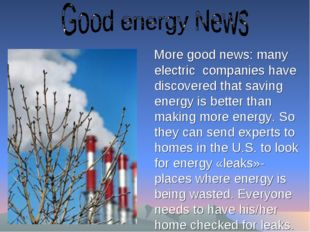 More good news: many electric companies have discovered that saving energy i